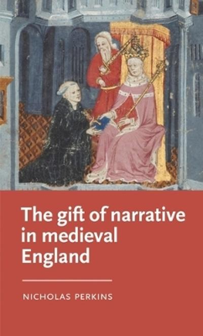 gift of narrative in medieval England - Nicholas Perkins