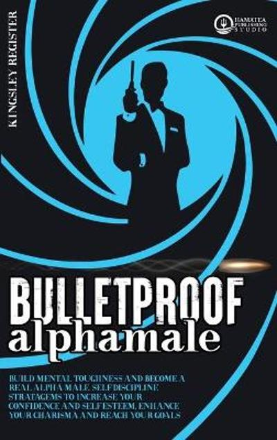 Bulletproof Alpha Male - Kingsley Register