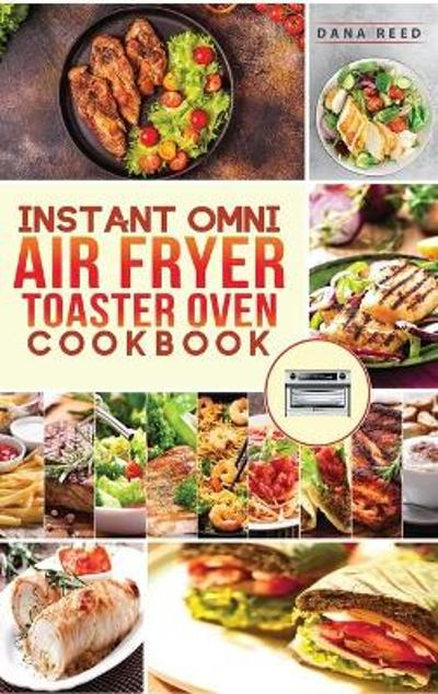 Instant Omni air fryer toaster oven cookbook - Dana Reed