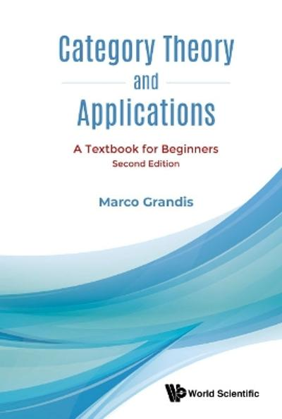 Category Theory And Applications: A Textbook For Beginners - Marco Grandis