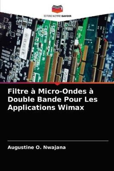Filtre a Micro-Ondes a Double Bande Pour Les Applications Wimax - Augustine O Nwajana