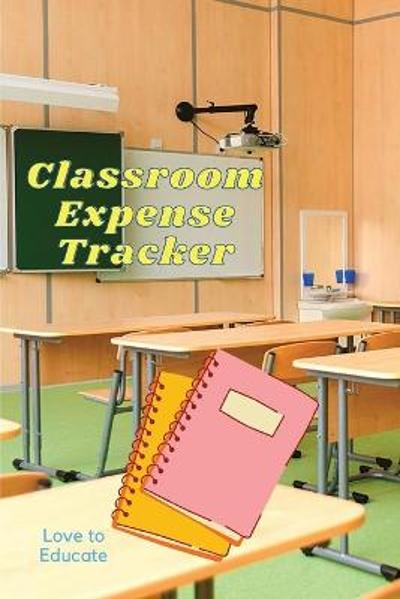 Classroom Expense Tracker - Lovely Gift Idea for Teachers and Students - Love to Educate