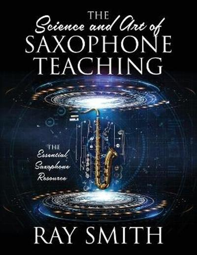 The Science and Art of Saxophone Teaching - Ray Smith