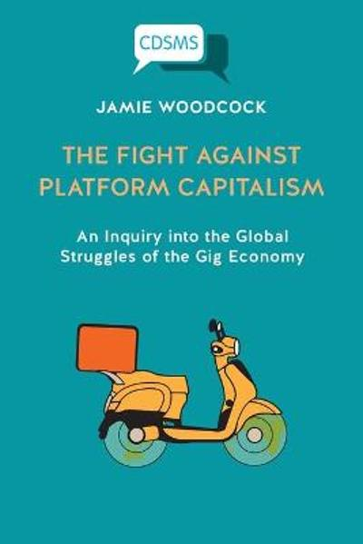 The Fight Against Platform Capitalism - Jamie Woodcock
