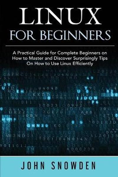 Linux for Beginners - John Snowden