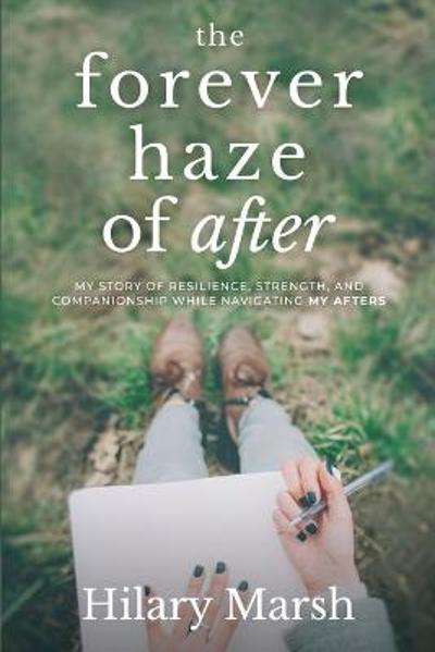 The Forever Haze of After - Hilary Marsh