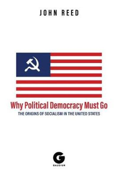 Why Political Democracy Must Go - John Reed