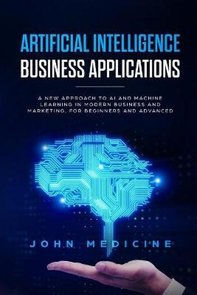 Artificial Intelligence Business Applications - John Medicine