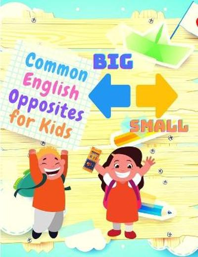 Common English Opposites for Kids - Kindergarten, and 1st Grade Language Workbook (Beautiful Color Edition) - Love to Educate