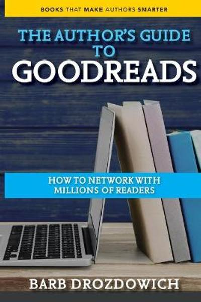 An Author's Guide to Goodreads - Barb Drozdowich