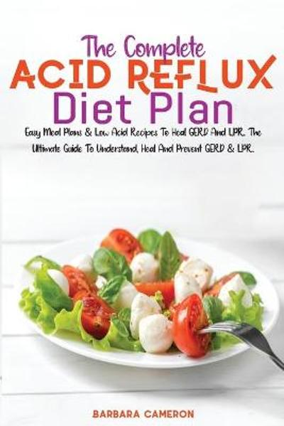 The Complete Acid Reflux Diet Plan - Barbara Cameron