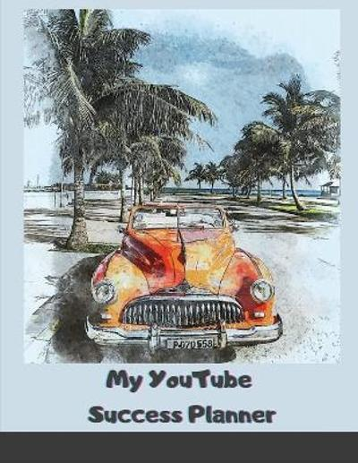 My YouTube Success Planner - Magnificent Maxim