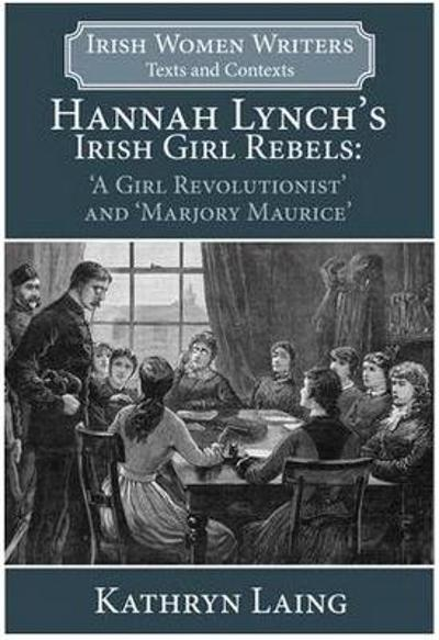 Hannah Lynch's Irish Girl Rebels - Dr Laing