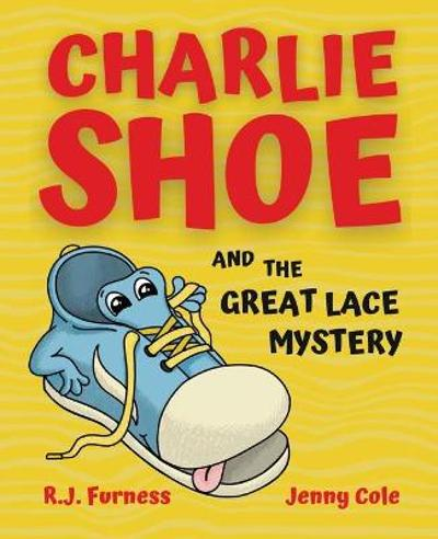 Charlie Shoe and the Great Lace Mystery - R.J. Furness
