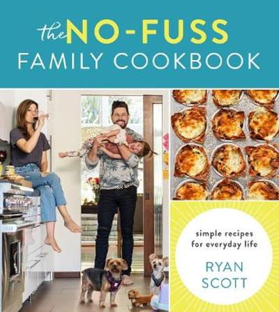 No-Fuss Family Cookbook: Simple Recipes for Everyday Life - Ryan Scott