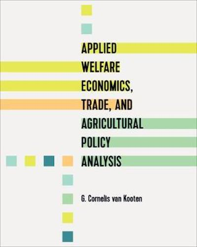 Applied Welfare Economics, Trade, and Agricultural Policy Analysis - G. Cornelis Van Kooten