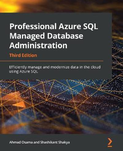 Professional Azure SQL Managed Database Administration - Ahmad Osama