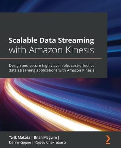 Scalable Data Streaming with Amazon Kinesis - Tarik Makota