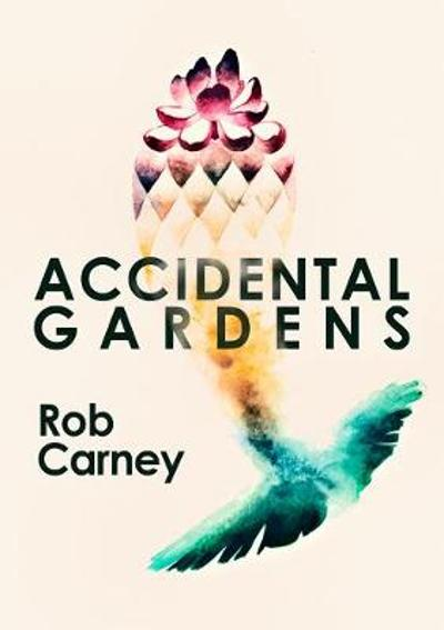 Accidental Gardens - Rob Carney