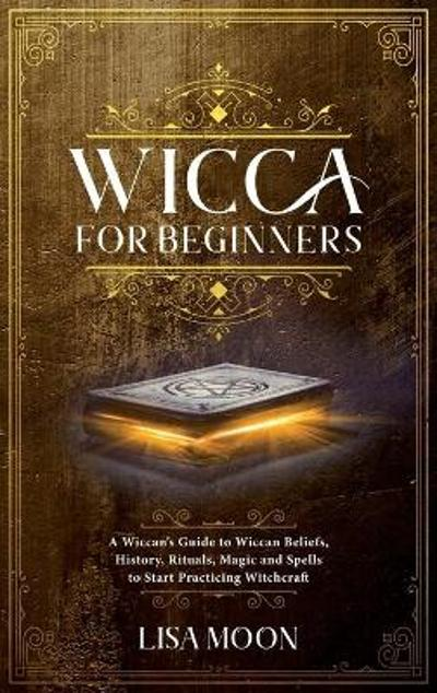 Wicca for Beginners - Lisa Moon