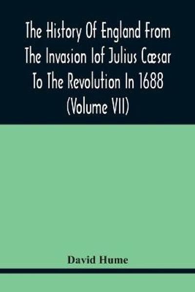 The History Of England From The Invasion of Julius Caesar To The Revolution In 1688 (Volume Vii) - David Hume