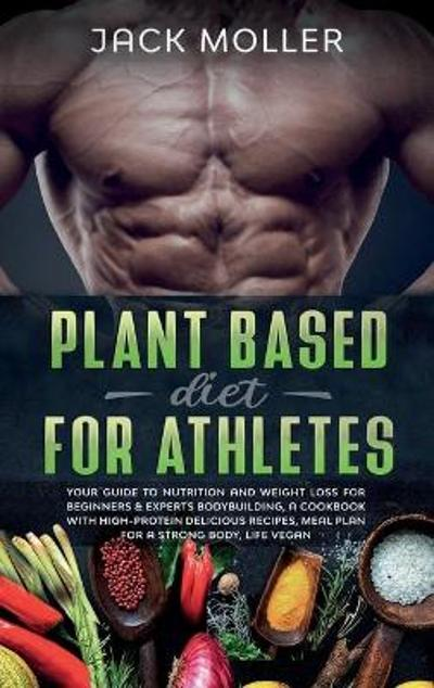Plant Based Diet for Athletes - Jack Moller