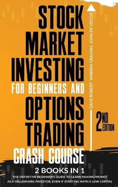 Stock Market Investing for Beginners and Options Trading Crash Course - Dave Robert Warren Graham