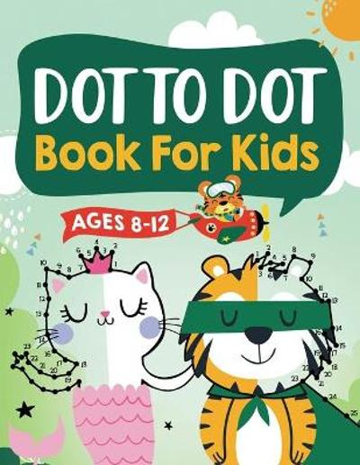 Dot to Dot Book for Kids Ages 8-12 - Jennifer L Trace