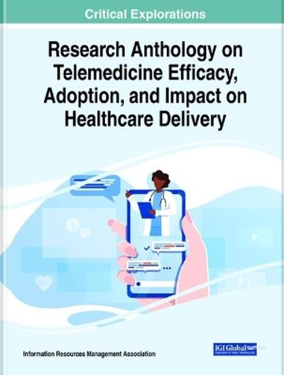 Research Anthology on Telemedicine Efficacy, Adoption, and Impact on Healthcare Delivery - Information Reso Management Association