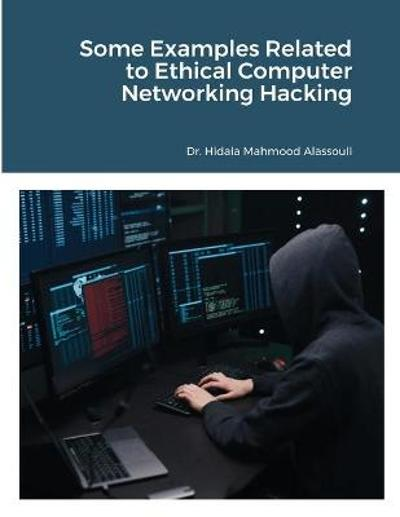 Some Examples Related to Ethical Computer Networking Hacking - Hidaia Mahmood Alassouli