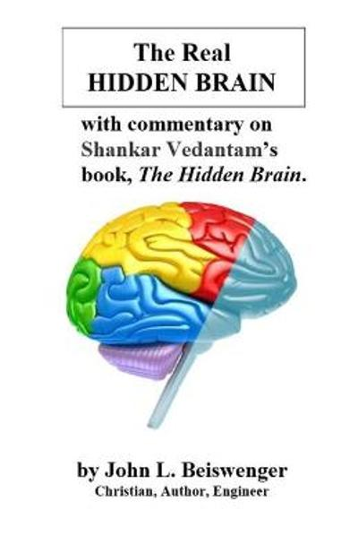 The Real Hidden Brain - John L Beiswenger
