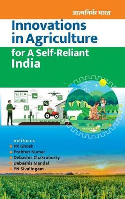 Innovations In Agriculture For A Self-Reliant India - P K Ghosh