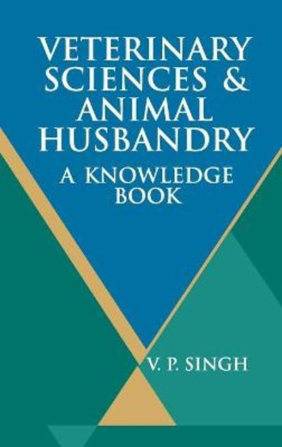 Veterinary Sciences And Animal Husbandry - V P Singh
