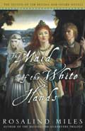 The Maid of the White Hands - Rosalind Miles