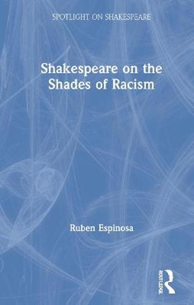 Shakespeare on the Shades of Racism - Ruben Espinosa