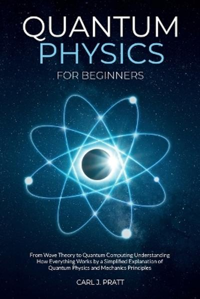 Quantum physics for beginners - Carl J Pratt