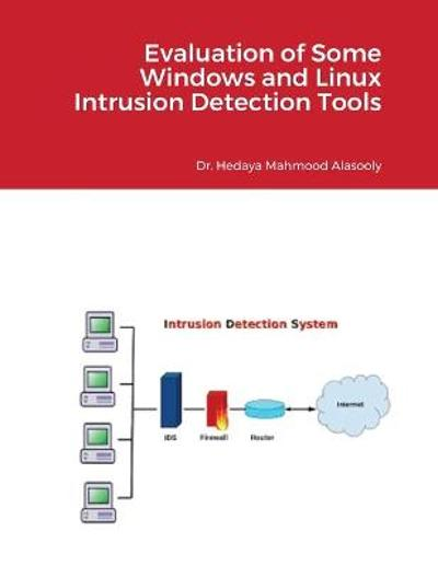 Evaluation of Some Windows and Linux Intrusion Detection Tools - Hedaya Mahmood Alasooly