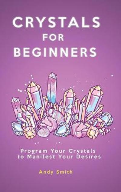 Crystals for Beginners - Andy Smith