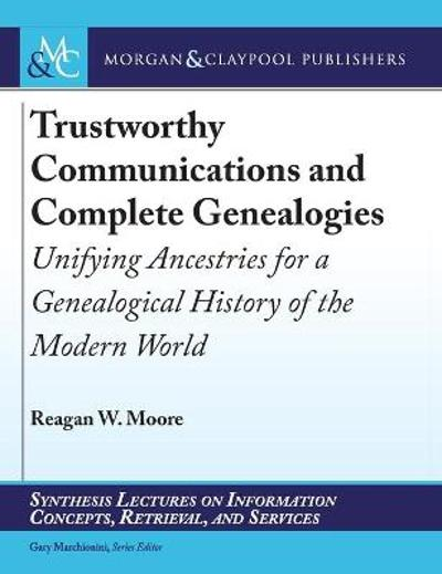 Trustworthy Communications and Complete Genealogies - Reagan W. Moore