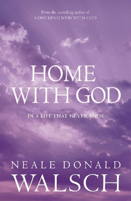 Home with God - Neale Donald Walsch