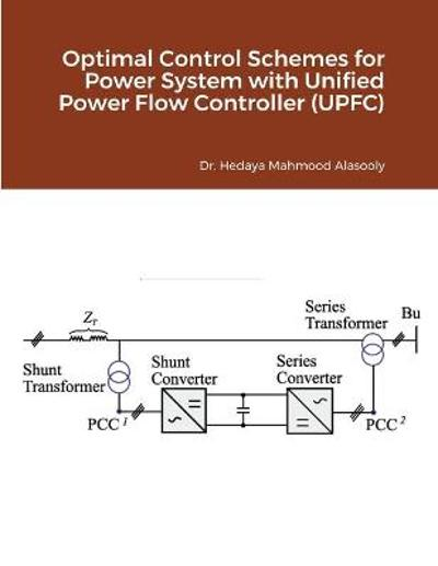 Optimal Control Schemes for Power System with Unified Power Flow Controller (UPFC) - Hedaya Mahmood Alasooly