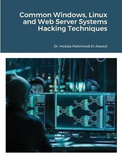 Common Windows, Linux and Web Server Systems Hacking Techniques - Hedaia Mahmood Al-Assouli