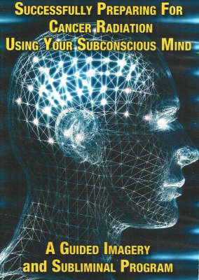 Successfully Preparing for Cancer Radiation Using Your Subconscious Mind - Steve Murray