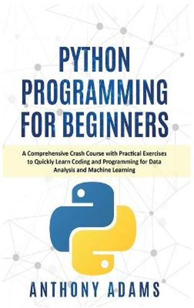 Python Programming for Beginners - Anthony Adams