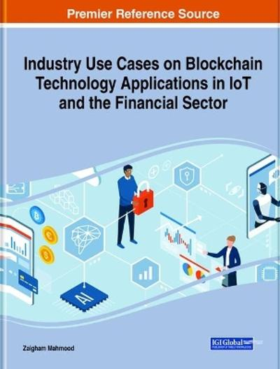 Industry Use Cases on Blockchain Technology Applications in IoT and the Financial Sector - Zaigham Mahmood