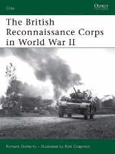The British Reconnaissance Corps in World War II - Richard Doherty Rob Chapman