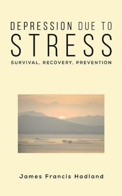 Depression Due to Stress - James Francis Hadland