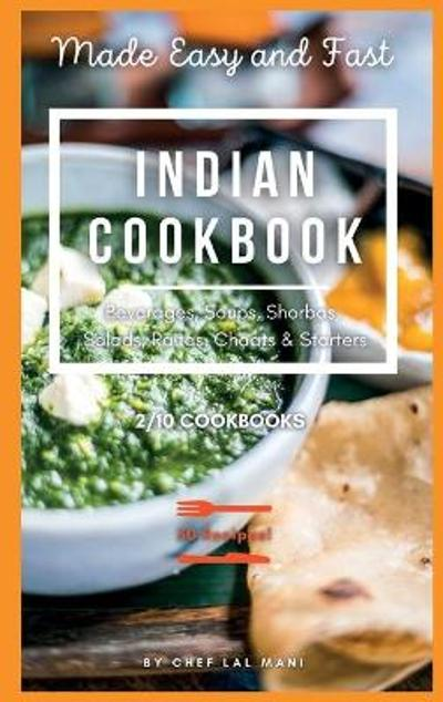 INDIAN COOKBOOK - Beverages, Soups, Shorbas, Salads, Raitas, Chaats And Starters - Lal Mani