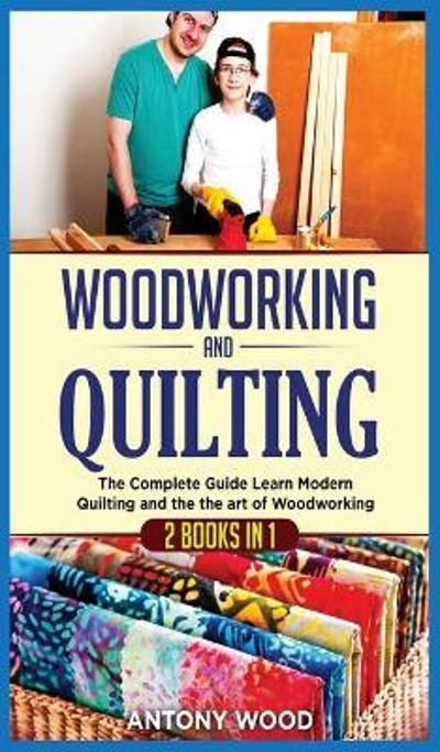 Woodworking and Quilting - Antony Wood