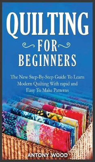 Quilting for Beginners - Antony Wood